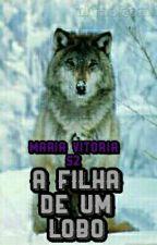 A Filha De Um Lobo by Maria_Vitoria52