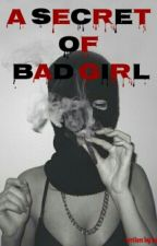 1) A Secret Of Bad Girl by Balgiss