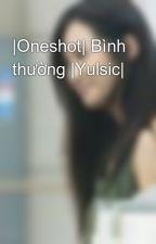  Oneshot  Bình thường  Yulsic  by Krystar_yulsic