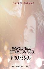 Imposible Estar Contigo Profesor II by smile_sarita