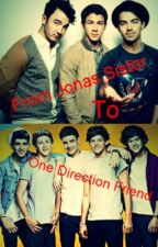 From Jonas Sister To One Direction Friend *COMPLETED* by JonasGirl