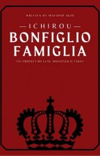 Bonfiglio Famiglia (Ichirou /The First Son) (Completed) [Revising] by mafioso_akio
