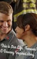 """This is Our life, forever""- A Dawsey Story by CrazyForSVUPD"