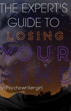 The Expert's Guide to Losing Your Mind by Psychowritergirl