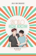 Solo somos enemigos | ChanSoo. by Meeloow