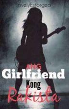 Ang GirlFriend Kong Rakista (COMPLETE) by LovelyEstorgeo