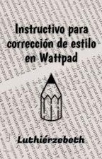 Instructivo para corrección de estilo en Wattpad by Luthierzebeth