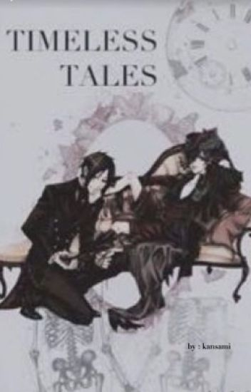Timeless Tales (BlackButler x Reader)