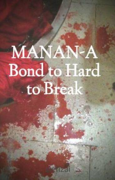 MANAN-A Bond to Hard to Break (SLOW UPDATES)