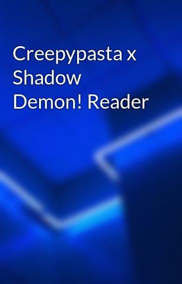 Creepypasta x Shadow Demon! Reader