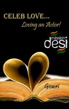 Celeb Love...Loving an Actor!  by gowri1712