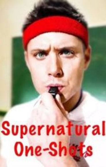 Supernatural One-shots!