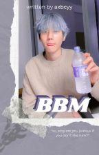 bbm ㅡ [bbh]✔ by axbcyy