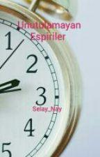 Unutulamayan Espiriler 1: by gamzeli_Nay
