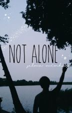 Not Alone | √ by sammybammy124