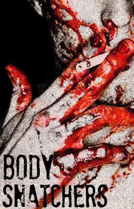 Body Snatchers #Wattys2016 by Story_Teller_oxoo