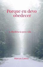Por Que Eu Devo Obedecer by MarcosLeandroCastro