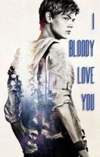 I bloody love you (TMR Newtmas FanFiction) by ClaryIsCrazy