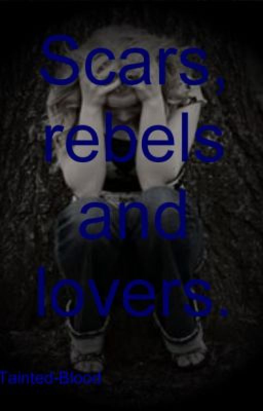 Scars, rebels and lovers. by Taintedblood