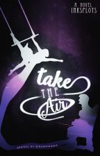 take the air ➺ new dream by inksplots