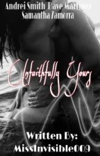 Unfaithfully Yours - COMPLETED (For Mature Readers Only) by missinvisible009