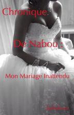 Chronique De Nabou : Mon mariage inattendu by kebslover