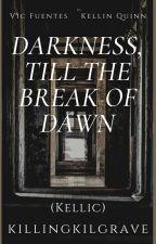 Darkness, Till The Break Of Dawn (Kellic) √ by Punkstress_Gaskarth
