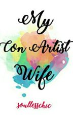 My Con Artist Wife {FULFILLED} by soullesschic