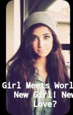 Girl Meets World: New Girl! New Love? by Ravenpaw0
