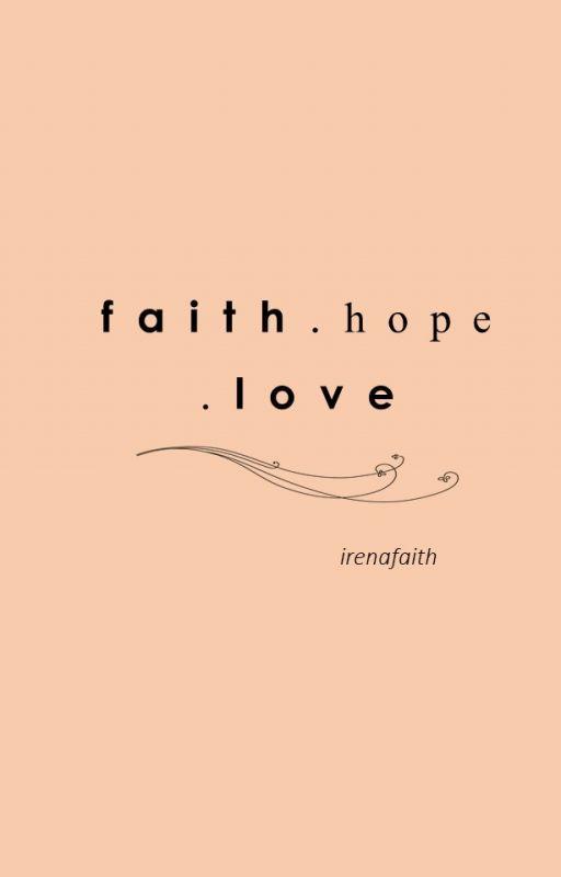 Faith. Hope. Love by irenafaith