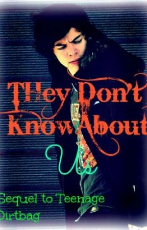 They Don't Know About Us (Sequel to Teenage Dirtbag) by SumNawaz