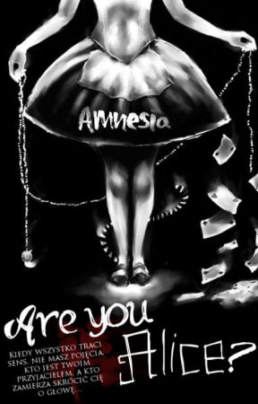 Are you Alice? [przenoszone na drugi profil] by AmnesiaParanoid