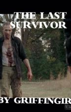 The last survivor (a walking dead fanfic) by GRIFFIN_GIRL