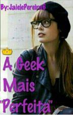 """A Geek Mais """"Perfeita""""! by JaiPereira6"""