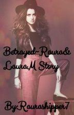 Betrayed~Raura& Laura Marano story by raurashipper7
