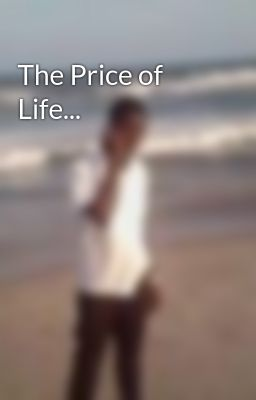 The Price of Life...
