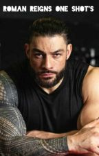 Roman Reigns One Shots by TheShieldImagine