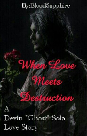 When Love Met Destruction (Devin 'Ghost' Sola Love Story)