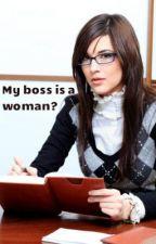 My boss is a woman? by EnlightenedSoul