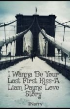 I Wanna Be Your Last First Kiss~A Liam Payne Love Story by iiNarry