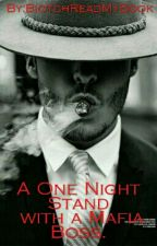 A One Night Stand with a Mafia Boss. by BiotchReadMyBook