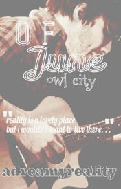Of June (An Owl City Fanfiction) by adreamyreality