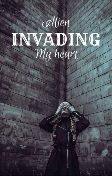Alien Invading My Heart