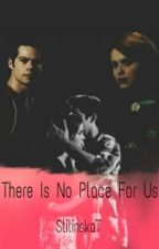 There Is No Place For Us || Stydia by StilinskaT