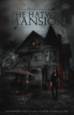 The Hatwey Mansion ✔ by -dylallxn