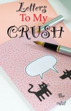 Letters to My Crush (Yours Truly) by cmfsif
