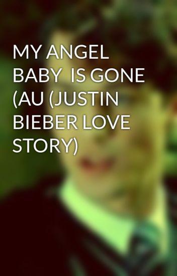 MY ANGEL BABY IS GONE (AU (JUSTIN BIEBER LOVE STORY