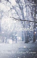 The Moments by CionnaWyman