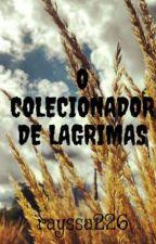 O COLECIONADOR DE LAGRIMAS by rayssa226