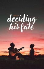 Deciding His Fate | ✓ by sweatershawn